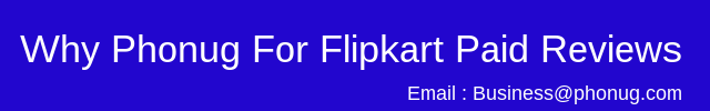 Why Phonug for Flipkart Paid Reviews